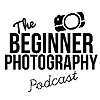 The Beginner Photography Podcast | Photo Tips and Tricks