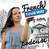 French Your Way | French Learning Podcast