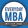 Everyday MBA with Kevin Craine | Success Tips You Don't Learn in Business School