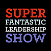 The Super Fantastic Leadership Show!