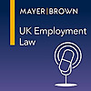 Mayer Brown | UK Employment Law Podcast