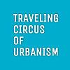 Traveling Circus of Urbanism