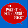 The Parenting Roundabout Podcast