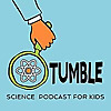 Tumble Science Podcast for Kids