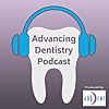 Advancing Dentistry | A Dental Podcast