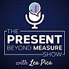 The Present Beyond Measure Show