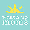 Whats Up Moms | Laugh