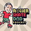The Roller Skate Dad Podcast