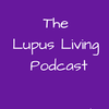 The Lupus Living Podcast