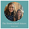 The Homeschool Sisters Podcast