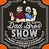 Dad Bros Show