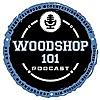 Woodshop 101 Podcast