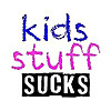 Kids Stuff Sucks
