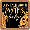 Let's Talk About Myths, Baby | A Greek & Roman Mythology Podcast