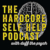 The Hardcore Self Help Podcast with Duff the Psych