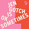 Jen Gotch is OK...Sometimes