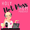 Holy Hot Mess Mom - Podcast