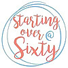 Starting Over At Sixty