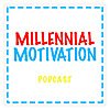 Millennial Motivation Podcast