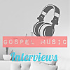 Gospel Music Interviews