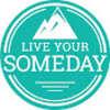 Live Your Someday Now