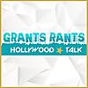 Grants Rants Hollywood Talk