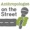 Anthropologist On The Street