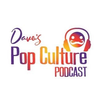 Dave's Pop Culture Podcast