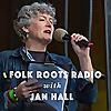Folk Roots Radio with Jan Hall