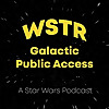 WSTR Galactic Public Access | A Star Wars Podcast