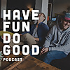 Have Fun Do Good | Volunteer, Social Impact Podcast