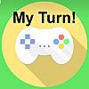 My Turn!