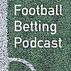 Football Betting Podcast