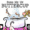 SUDS ME UP BUTTERCUP | Sudsy Adventures