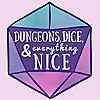 Dungeons, Dice & Everything Nice