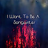 I Want To Be A Songwriter