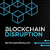 Disruptor Daily » Blockchain Disruption