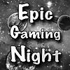 Epic Gaming Night Podcast