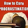 How To Cure Procrastination
