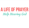 A Life of Prayer | Help Hearing God