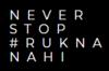 NEVER STOP #RUKNA NAHI