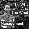 The Why And The What Product Management Podcast
