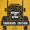 Recruit & Retain   Trucking Edition