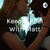 Keep It Real With Matt