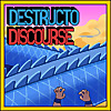 Destructo Discourse