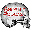 Ghostly Podcast | Where Believers and Skeptics Discuss Dark Lore