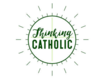 Thinking Catholic