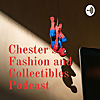 Chester's Fashion and Collectibles Podcast