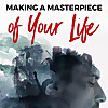 Making A Masterpiece of Your Life Podcast