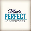 Made Perfect In Weakness